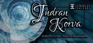 Indran korva - audiofiktiivinen teatterikuunnelma @ Tampereen Ylioppilasteatteri